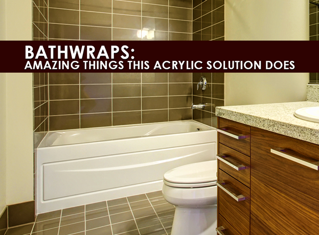 Bathwraps: Amazing Things This Acrylic Solution Does